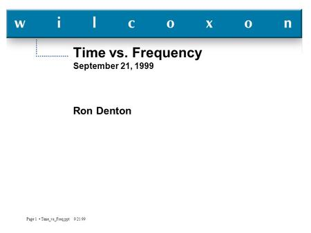 Page 1 Time_vs_Freq.ppt 9/21/99 Time vs. Frequency September 21, 1999 Ron Denton.