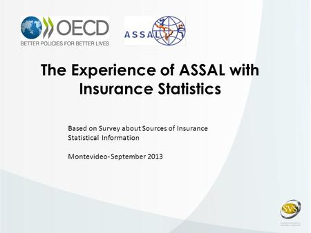 The Experience of ASSAL with Insurance Statistics Based on Survey about Sources of Insurance Statistical Information Montevideo- September 2013.