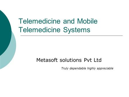 Telemedicine and Mobile Telemedicine Systems Metasoft solutions Pvt Ltd Truly dependable highly appreciable.