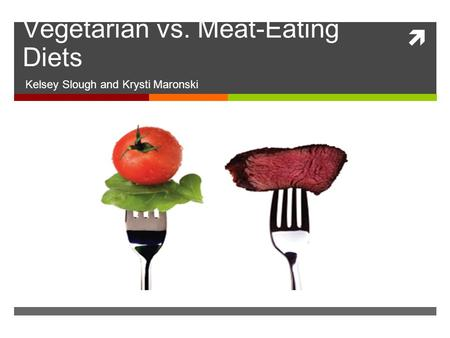  Vegetarian vs. Meat-Eating Diets Kelsey Slough and Krysti Maronski.