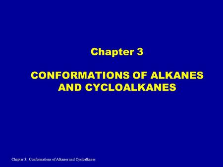 Chapter 3 CONFORMATIONS OF ALKANES AND CYCLOALKANES Chapter 3: Conformations of Alkanes and Cycloalkanes.