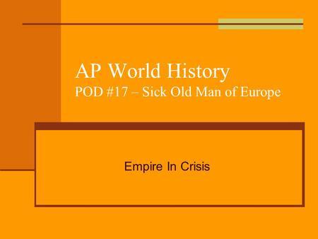 AP World History POD #17 – Sick Old Man of Europe Empire In Crisis.
