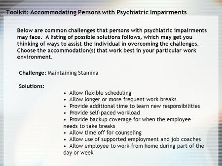 Toolkit: Accommodating Persons with Psychiatric Impairments Below are common challenges that persons with psychiatric impairments may face. A listing of.