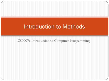 CS0007: Introduction to Computer Programming Introduction to Methods.