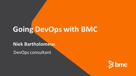 © copyright 2014 BMC Software, Inc. DevOps consultant Niek Bartholomeus Going DevOps with BMC.