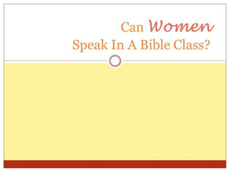 "Can Women Speak In A Bible Class?. There Is Authority For Bible Classes We are commanded to teach ( Matt. 28:19-20) The command is "" general "" in scope."