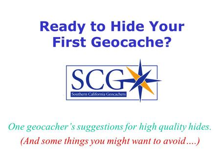 Ready to Hide Your First Geocache? One geocacher's suggestions for high quality hides. (And some things you might want to avoid….)