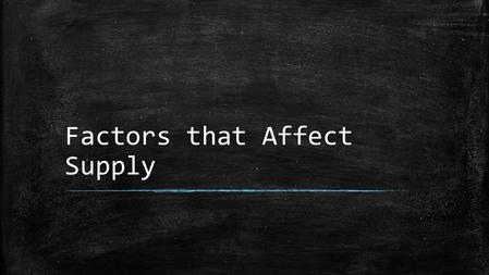 Factors that Affect Supply. I.Changes in Quantity Supplied a.Def: an increase or decrease in the amount of a good or service that producers are willing.