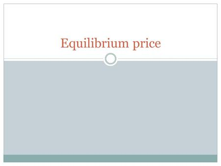Equilibrium price. Interaction of Demand & Supply Demand is the willingness to buy a good or service and the ability to pay for it Supply is the desire.
