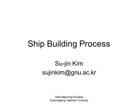 Ship Building Process Su-jin Kim  Manufacturing Process
