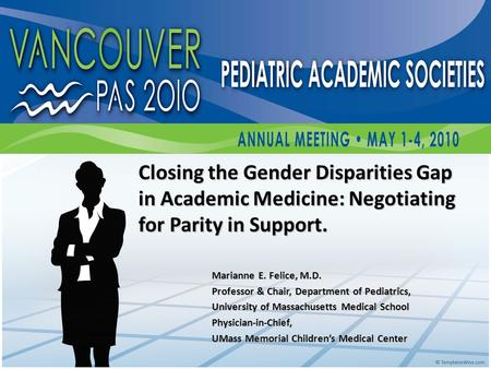 Closing the Gender Disparities Gap in Academic Medicine: Negotiating for Parity in Support. Marianne E. Felice, M.D. Professor & Chair, Department of Pediatrics,