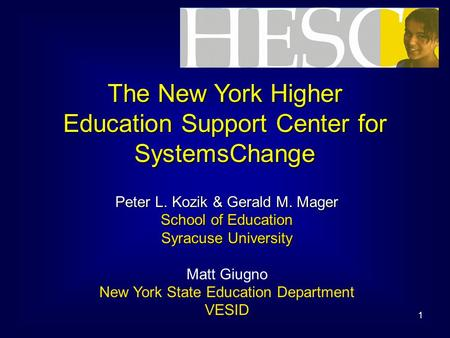 1 The New York Higher Education Support Center for SystemsChange Peter L. Kozik & Gerald M. Mager School of Education Syracuse University Matt Giugno New.