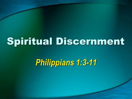Spiritual Discernment Philippians 1:3-11. 2 Spiritual Discernment Truth spiritually discerned, 1 Cor. 2:14 Truth spiritually discerned, 1 Cor. 2:14 Discern.