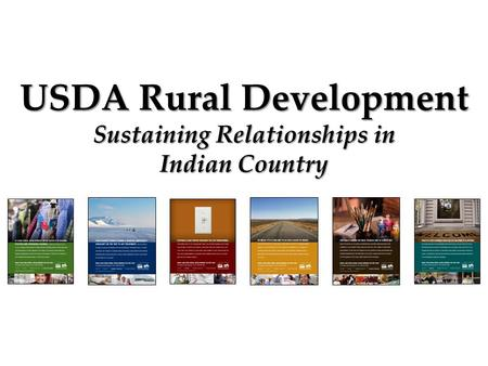 1 USDA Rural Development Sustaining Relationships in Indian Country.