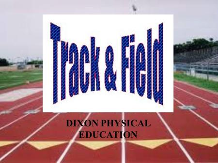 DIXON PHYSICAL EDUCATION. Description Description Track and field is a team sport made up of many individual competitions. Athletes earn points for.