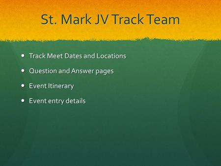 St. Mark JV Track Team Track Meet Dates and Locations Track Meet Dates and Locations Question and Answer pages Question and Answer pages Event Itinerary.