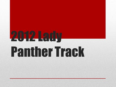 2012 Lady Panther Track.  March Keller ISD Stadium  March Timber Creek High School  March Timber Creek High School  March Bryon.
