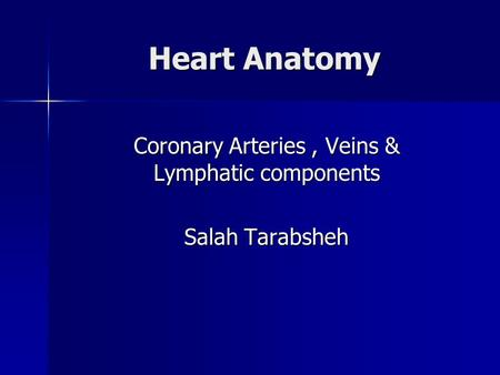 Coronary Arteries , Veins & Lymphatic components Salah Tarabsheh