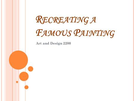 R ECREATING A F AMOUS P AINTING Art and Design 2200.