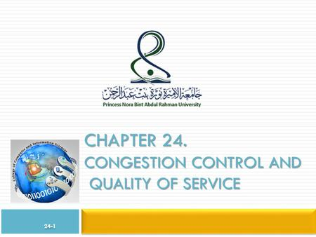 CHAPTER 24. CONGESTION CONTROL AND QUALITY OF SERVICE 24-1.