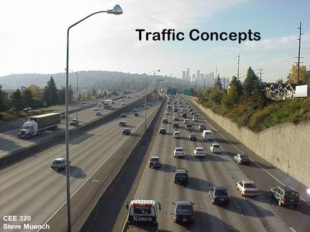 Traffic Concepts CEE 320 Steve Muench.