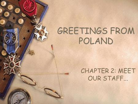 GREETINGS FROM POLAND CHAPTER 2: MEET OUR STAFF...