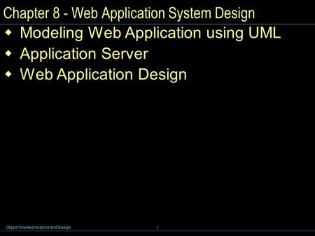 Object Oriented Analysis and Design 1 Chapter 8 - Web Application System Design  Modeling Web Application using UML  Application Server  Web Application.