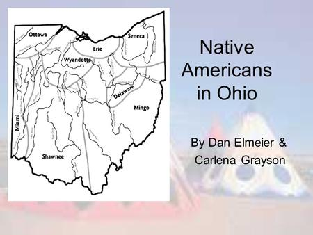 Native Americans in Ohio By Dan Elmeier & Carlena Grayson.