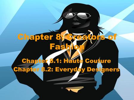 Chapter 8: Creators of Fashion Chapter 8.1: Haute Couture Chapter 8.2: Everyday Designers.