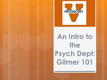 An Intro to the Psych Dept: Gilmer 101. Academic Questions?  Professor Freeman, Director of Undergraduate Studies  Location: Gilmer 140B  Stacy Sties.