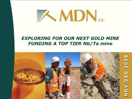 NOV/DEC 2009 EXPLORING FOR OUR NEXT GOLD MINE FUNDING A TOP TIER Nb/Ta mine.