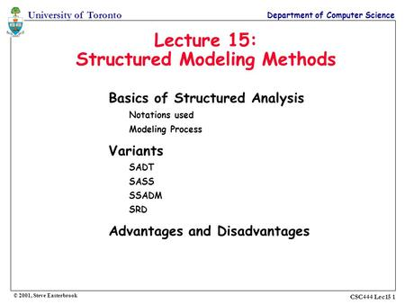 University of Toronto Department of Computer Science © 2001, Steve Easterbrook CSC444 Lec15 1 Lecture 15: Structured Modeling Methods Basics of Structured.