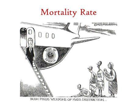 Mortality Rate. World Death Rate Map 1.Angola 192.50 2.Afghanistan 165.96 3.Sierra Leone 145.24 4.Mozambique 137.08 5.Liberia 130.51 6.Niger 122.66 7.Somalia.