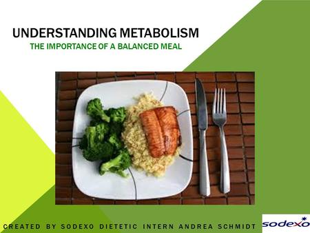 UNDERSTANDING METABOLISM THE IMPORTANCE OF A BALANCED MEAL CREATED BY SODEXO DIETETIC INTERN ANDREA SCHMIDT.