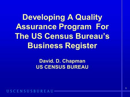1 Developing A Quality Assurance Program For The US Census Bureau's Business Register David. D. Chapman US CENSUS BUREAU 1.