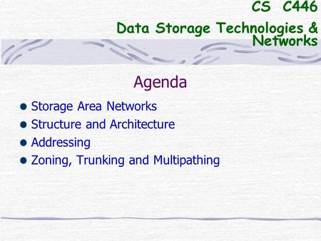 Agenda CS C446 Data Storage Technologies & Networks