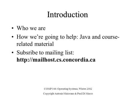 Introduction Who we are How we're going to help: Java and course- related material Subsribe to mailing list:  COMP 346: