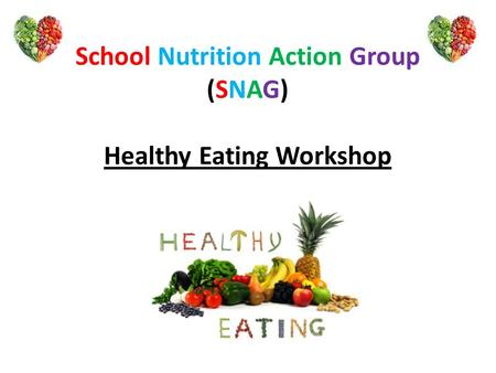 School Nutrition Action Group (SNAG) Healthy Eating Workshop.