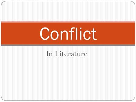 In Literature Conflict. 6 types Is the main issue or problem and makes story move (creates excitement and anticipation) Short stories have one main conflict,