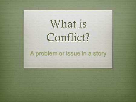 What is Conflict? A problem or issue in a story. Character vs. Self Type of INTERNAL CONFLICT when a character has a personal issue or problem within.