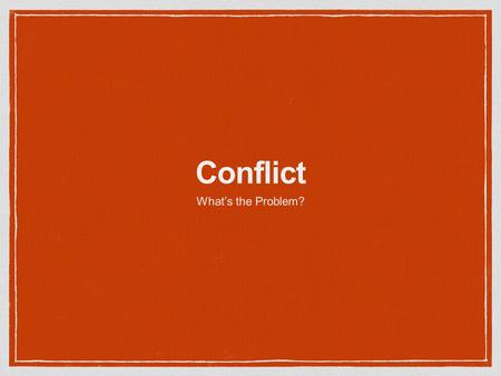 Conflict What's the Problem?.
