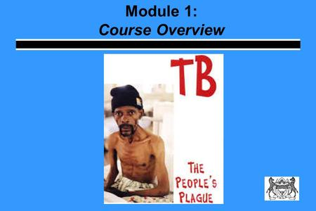 Module 1: Course Overview. Course Objectives Teach you everything you need to know about the TB Program Describe TB the roles and responsibilities of.