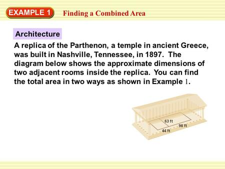 EXAMPLE 1 Finding a Combined Area A replica of the Parthenon, a temple in ancient Greece, was built in Nashville, Tennessee, in 1897. The diagram below.