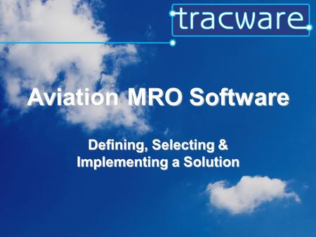 Aviation MRO Software Defining, Selecting & Implementing a Solution.