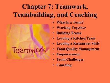 Chapter 7: Teamwork, Teambuilding, and Coaching What Is a Team? Working Together Building Teams Leading a Kitchen Team Leading a Restaurant Shift Total.