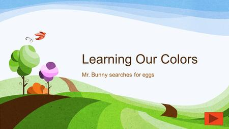 Learning Our Colors Mr. Bunny searches for eggs Primary Colors RED YELLOW BLUE.