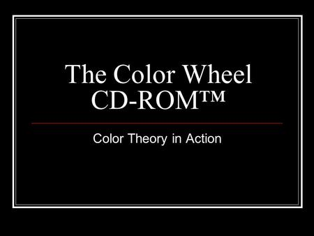 The Color Wheel CD-ROM™ Color Theory in Action. Easy to Use From a single screen you can: Learn Color Relationships, Mix Colors and Learn Color Theory…