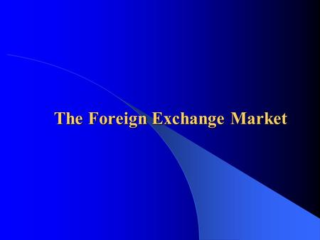The Foreign Exchange Market.  Form and function of the foreign exchange market  Difference between spot and forward rates  Determinants of currency.