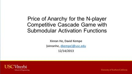 Price of Anarchy for the N-player Competitive Cascade Game with Submodular Activation Functions Xinran He, David Kempe {xinranhe,