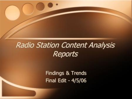 Radio Station Content Analysis Reports Findings & Trends Final Edit - 4/5/06 Findings & Trends Final Edit - 4/5/06.